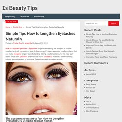 Simple Tips How to Lengthen Eyelashes Naturally - Is Beauty Tips
