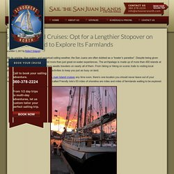 San Juan Island Cruises: Opt for a Lengthier Stopover on the Lopez Island to Explore Its Farmlands
