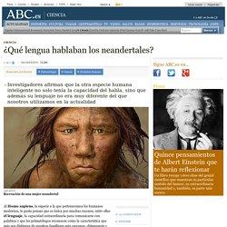 ¿Qué lengua hablaban los neandertales?