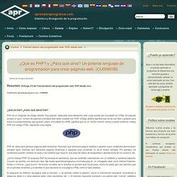 ¿Qué es PHP? y ¿Para qué sirve? Un potente lenguaje de programación para crear páginas web. (CU00803B)