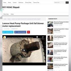 Lennox Heat Pump Package Unit fail blower motor replacement