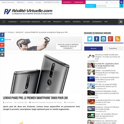 Lenovo PHAB2 Pro, le premier smartphone Tango pour l'AR