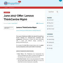June 2017 Offer: Lenovo ThinkCentre M900 - IT Supplier Blog