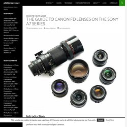 The Guide to Canon FD lenses on the Sony a7 series - phillipreeve.net