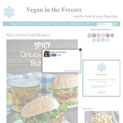 Spicy Green Lentil Burgers Recipe - Vegan in the Freezer