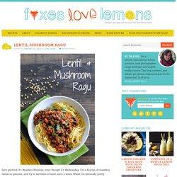 Lentil-Mushroom Ragu - Foxes Love Lemons
