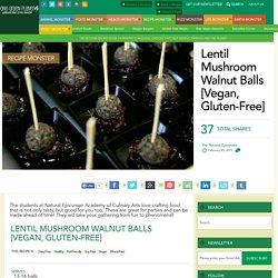 Lentil Mushroom Walnut Balls [Vegan, Gluten-Free]