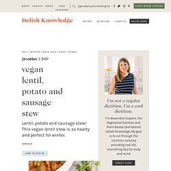 Vegan Lentil, Potato and Sausage Stew - Delish Knowledge