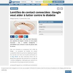 Lentilles de contact connectées : Google veut lutter contre le diabète