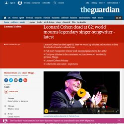 Leonard Cohen dead at 82: world mourns legendary singer-songwriter – latest
