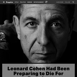Leonard Cohen Death Tribute—A Letter to Leonard Cohen, Who Had Been Preparing to Die For Decades