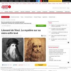 Léonard de Vinci. Le mystère sur sa mère enfin levé