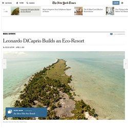 Leonardo DiCaprio Builds an Eco-Resort