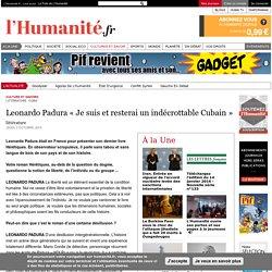 Leonardo Padura « Je suis et resterai un indécrottable Cubain
