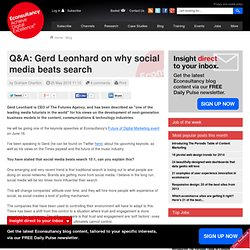 Q&A: Gerd Leonhard on why social media beats search | Econsultan