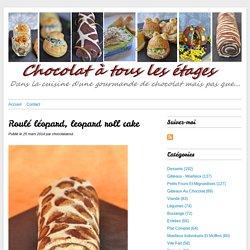 Roulé léopard, leopard roll cake - Blog cuisine avec du chocolat ou Thermomix mais pas que