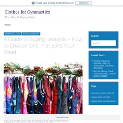A Guide to Buying Leotards – How to Choose One That Suits Your Need – Clothes for Gymnastics