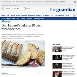 Dan Lepard's baking: 10 best bread recipes