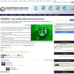 SCIENCES - L'eau solide existe et elle est mexicaine !
