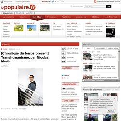 Le Mag - PARIS () - [Chronique du temps présent] Transhumanisme, par Nicolas Martin