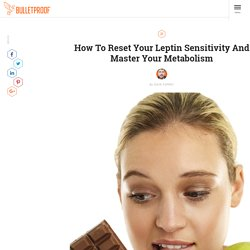 Reset Your Leptin Sensitivity And Master Your MetabolismBulletproof
