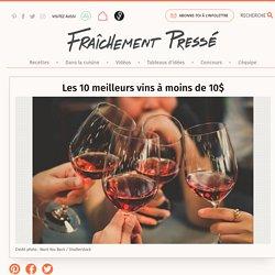 Les 10 meilleurs vins à moins de 10$