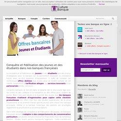 Conquête et fidélisation des jeunes et des étudiants dans nos banques françaises