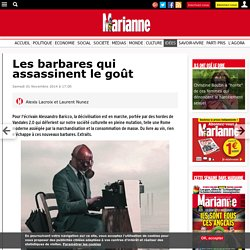 Les barbares qui assassinent le goût