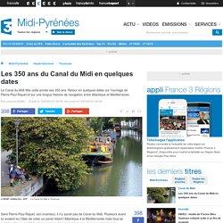 Les 350 ans du Canal du Midi en quelques dates