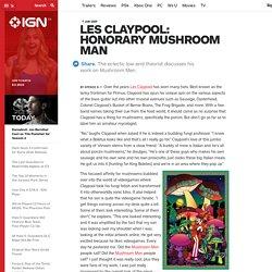 Les Claypool: Honorary Mushroom Man