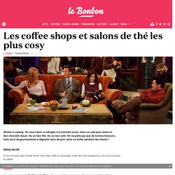 Les coffee shops et salons de thé les plus cosy