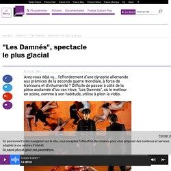 """""""Les Damnés"""", spectacle le plus glacial"""