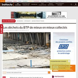 Les déchets du BTP de mieux en mieux collectés - 15/11/16