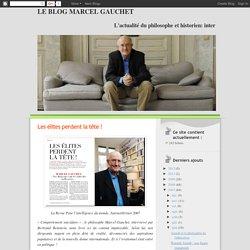 Le blog Marcel Gauchet: Les élites perdent la tête !