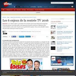 Les 6 enjeux de la rentrée TV 2016 - ZDNet