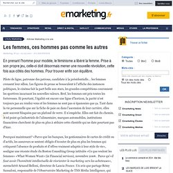 Les femmes, ces hommes pas comme les autres - Page 2 - À la une - e-marketing.fr