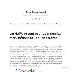 Les GAFA ne sont pas nos ennemis… mais méfions nous quand même !