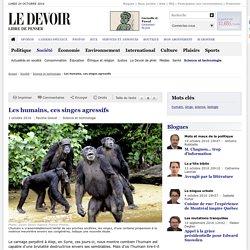 Les humains, ces singes agressifs