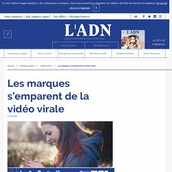 Les marques et la vidéo virale