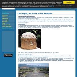 Les Mayas, les Incas et les Aztèques