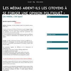 Les médias, c'est quoi? - Les médias aident-ils les citoyens à se forger une opinion politique? - Le rôle d'internet
