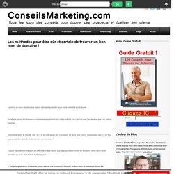 Les méthodes pour être sûr et certain de trouver un bon nom de domaineConseilsMarketing.fr