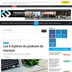 Les 5 mythes du podcast de marque