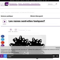 FRANCE CULTURE 20/06/14 SCIENCE PUBLIQUE - Les nanos sont-elles toxiques?