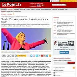 """""""Les Le Pen s'opposent sur les mots, non sur le fond"""""""