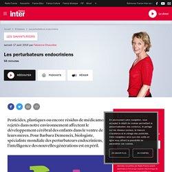 FRANCE INTER 17/08/19 LES SAVANTURIERS - Les perturbateurs endocriniens