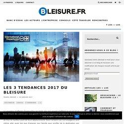 Les 3 tendances 2017 du Bleisure - Bleisure.fr