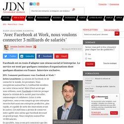 """Julien Lesaicherre (Facebook):""""Avec Facebook at Work, nous voulons connecter 3 milliards de salariés"""""""
