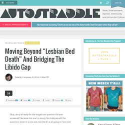 "Moving Beyond ""Lesbian Bed Death"" And Bridging The Libido Gap"