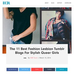 HER The Lesbian App - The 11 Best Fashion Lesbian Tumblr Blogs For Stylish Queer Girls